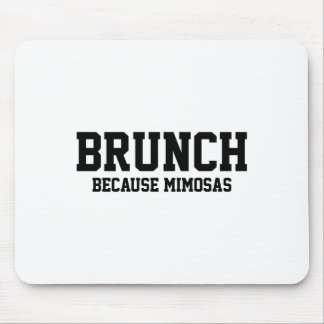 Brunch Because Mimosas Mouse Pad
