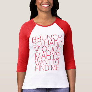BRUNCH SO HARD BLOODY MARY'S WANT TO FIND ME TOP