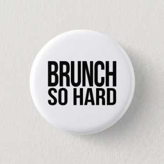 Brunch So Hard Pinback Button