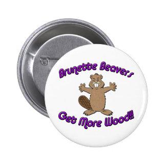 Brunette Beavers Get More Wood Pinback Button