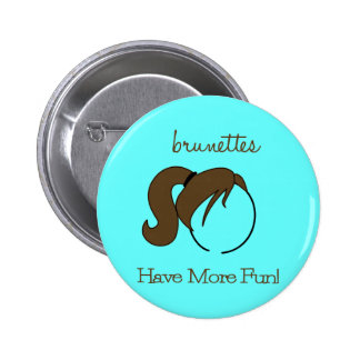 Brunettes Have More Fun! Button