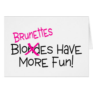 Brunettes Have More Fun Card