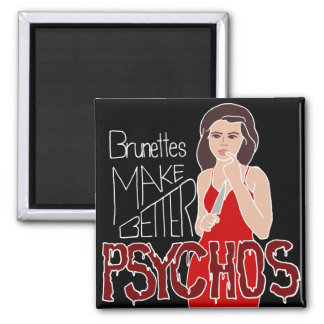 Brunettes Make Better Psychos Funny Fridge Magnet