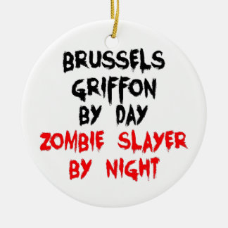 Brussels Griffon by Day Zombie Slayer by Night Ceramic Ornament