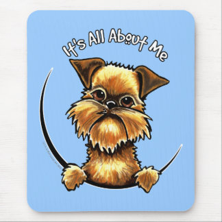 Brussels Griffon Its All About Me Mouse Pad