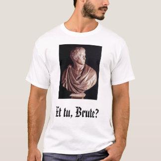 Brutus, Et tu, Brute? T-Shirt