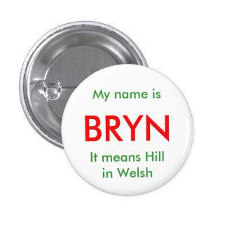 BRYN, My name isIt means Hill in Welsh 1 Inch Round Button