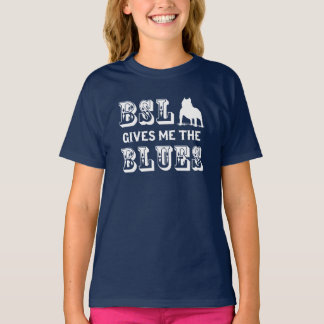 BSL Gives Me the Blues T-Shirt