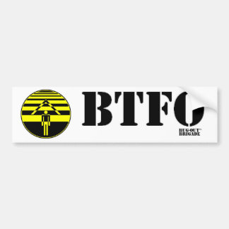 BTFO, Bug the F#@* out Bumper Sticker