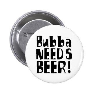 ¡Bubba necesita la cerveza! Pins