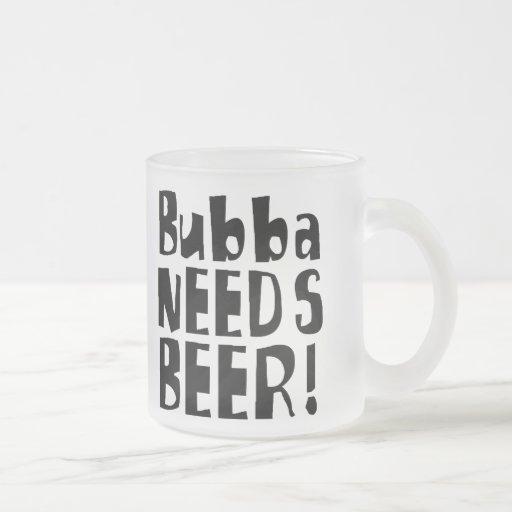 ¡Bubba necesita la cerveza! Tazas De Café