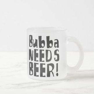 ¡Bubba necesita la cerveza! Taza De Café Esmerilada
