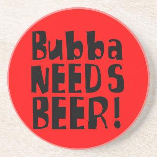 Bubba NEEDS Beer! Drink Coaster