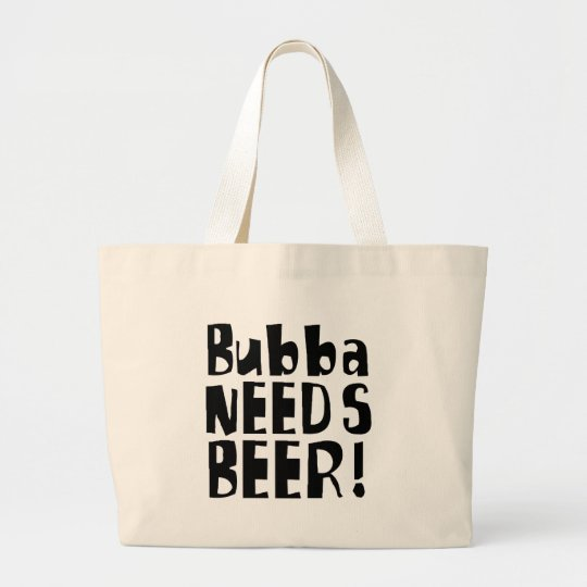 Bubba needs Beer! Large Tote Bag