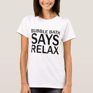 BUBBLE BATH SAYS RELAX Funny Bathtime T-Shirt
