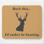 """Buck This Funny Deer Hunting Mouse Pad<br><div class=""""desc"""">Who wouldn&#39;t rather be hunting than doing work?  This mousepad is great for the hunter who would rather not be sitting at the computer.  Color of the mousepad is easily customized.</div>"""