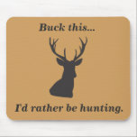 "Buck This Funny Deer Hunting Mouse Pad<br><div class=""desc"">Who wouldn&#39;t rather be hunting than doing work?  This mousepad is great for the hunter who would rather not be sitting at the computer.  Color of the mousepad is easily customized.</div>"