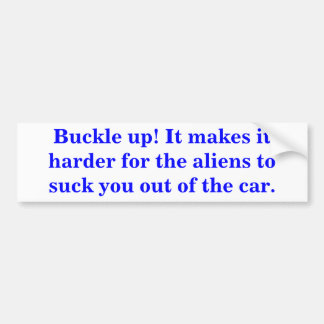 Buckle up! It makes it harder for the aliens ... Bumper Stickers
