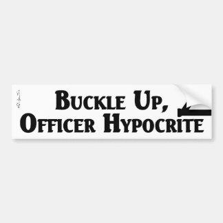 Buckle Up, Officer Hypocrite (bumper sticker) Bumper Sticker