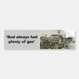 """""""Bud always had plenty of gas"""" Bumpersticker Bumper Sticker"""