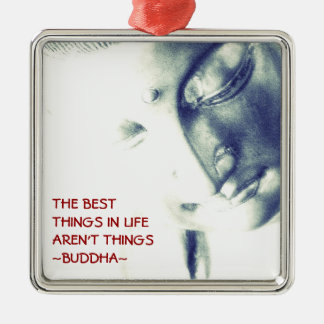 Buddha-Best Things in Life Aren't Things Metal Ornament