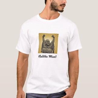 Buddha Man? T-Shirt