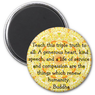 Buddha  QUOTATION - Teach this triple truth to.... 2 Inch Round Magnet
