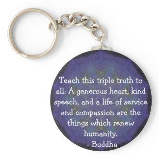Buddha  QUOTATION - Teach this triple truth to.... Keychain