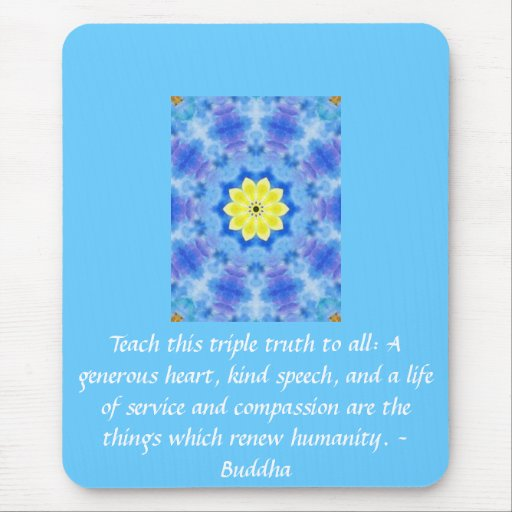 Buddha  QUOTATION - Teach this triple truth to.... Mousepads