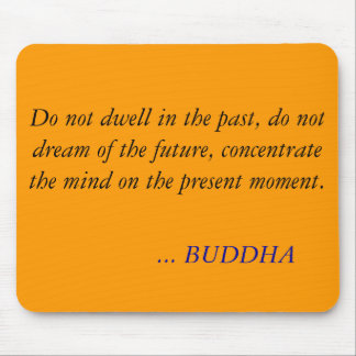 BUDDHA QUOTE -Do not dwell in the past Mouse Pad