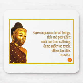 Buddha Quote ~ Have Compassion Mouse Pad