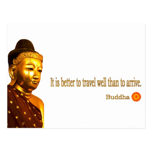 """Buddha Quote: """"It is better to travel well than to Postcard"""