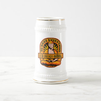 Buddha Quote To Have Everything Beer Stein