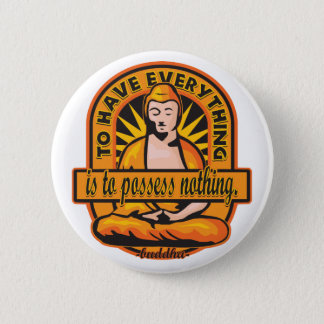 Buddha Quote To Have Everything Pinback Button