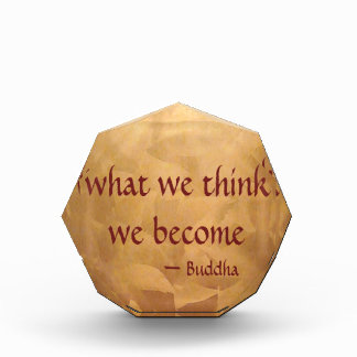 Buddha Quote; What We Think We Become Acrylic Award