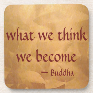 Buddha Quote; What We Think We Become Beverage Coaster