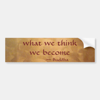 Buddha Quote; What We Think We Become Car Bumper Sticker