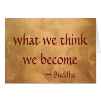 Buddha Quote; What We Think We Become Card