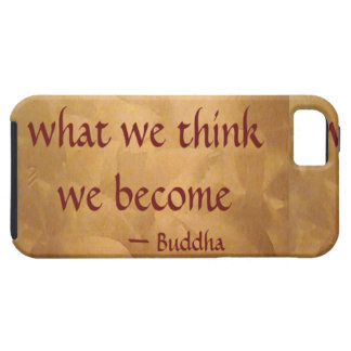 Buddha Quote; What We Think We Become iPhone 5 Cases