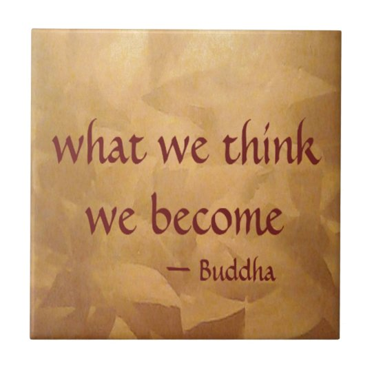 Buddha Quote; What We Think We Become Ceramic Tile | Zazzle.com