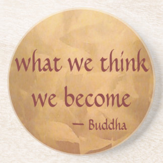 Buddha Quote; What We Think We Become Coaster