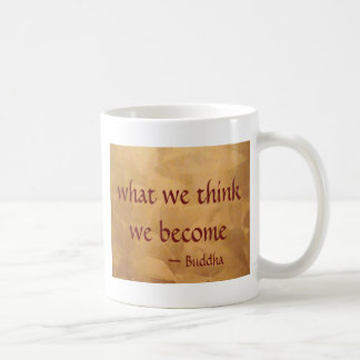 Buddha Quote; What We Think We Become Coffee Mug