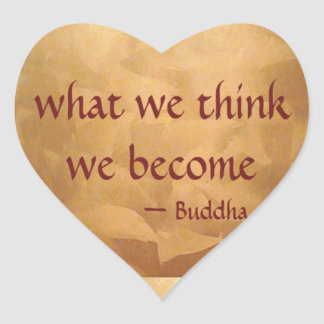 Buddha Quote; What We Think We Become Heart Sticker
