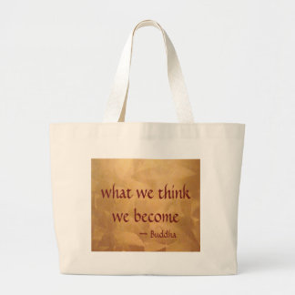 Buddha Quote; What We Think We Become Large Tote Bag