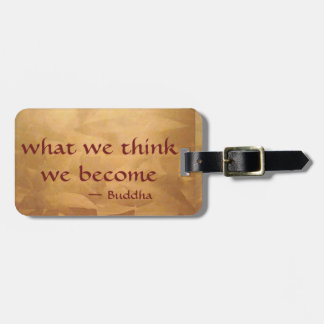 Buddha Quote; What We Think We Become Luggage Tag