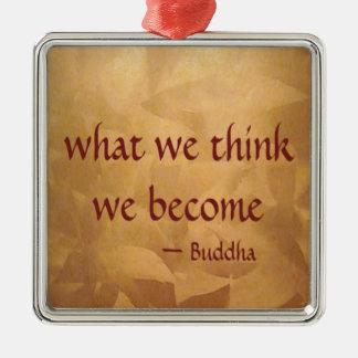 Buddha Quote; What We Think We Become Metal Ornament