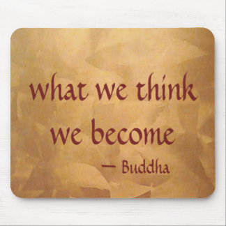 Buddha Quote; What We Think We Become Mouse Pad