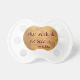 Buddha Quote; What We Think We Become Pacifier