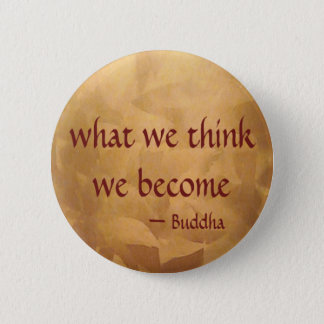 Buddha Quote; What We Think We Become Pinback Button