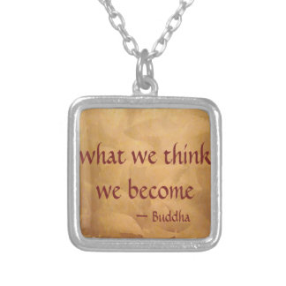Buddha Quote; What We Think We Become Silver Plated Necklace
